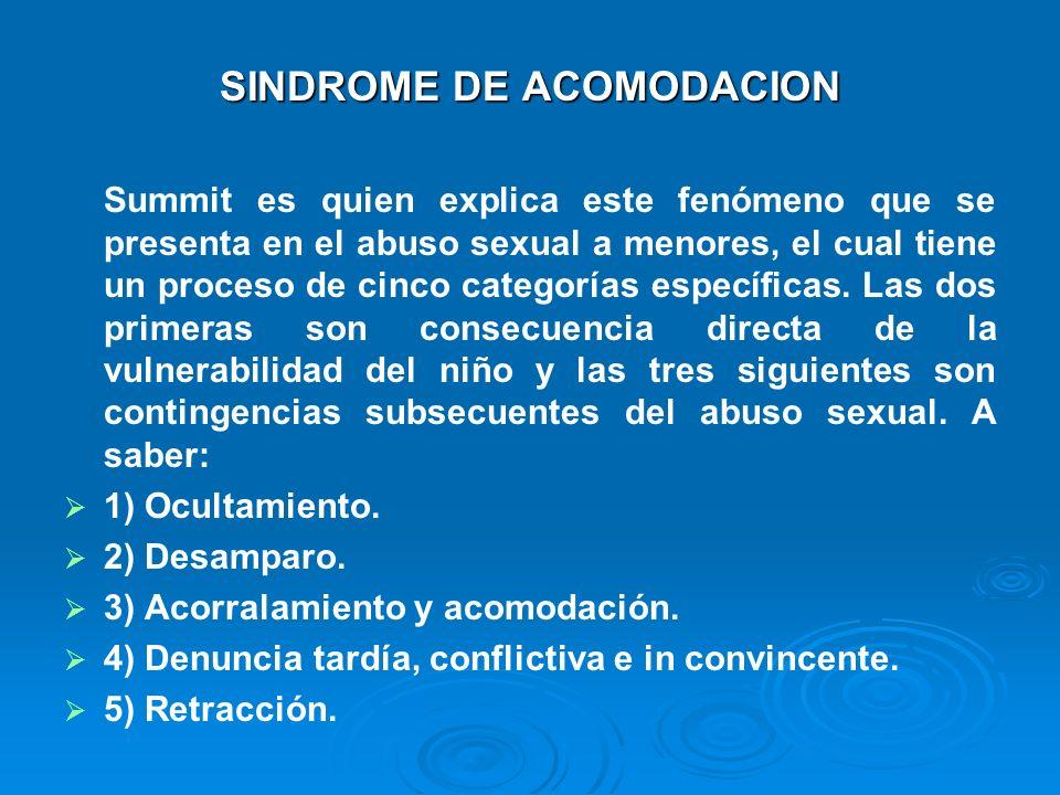 SINDROME DE ACOMODACION Summit es quien explica este fenómeno que se presenta en el abuso sexual a menores, el cual tiene un proceso de cinco categorí