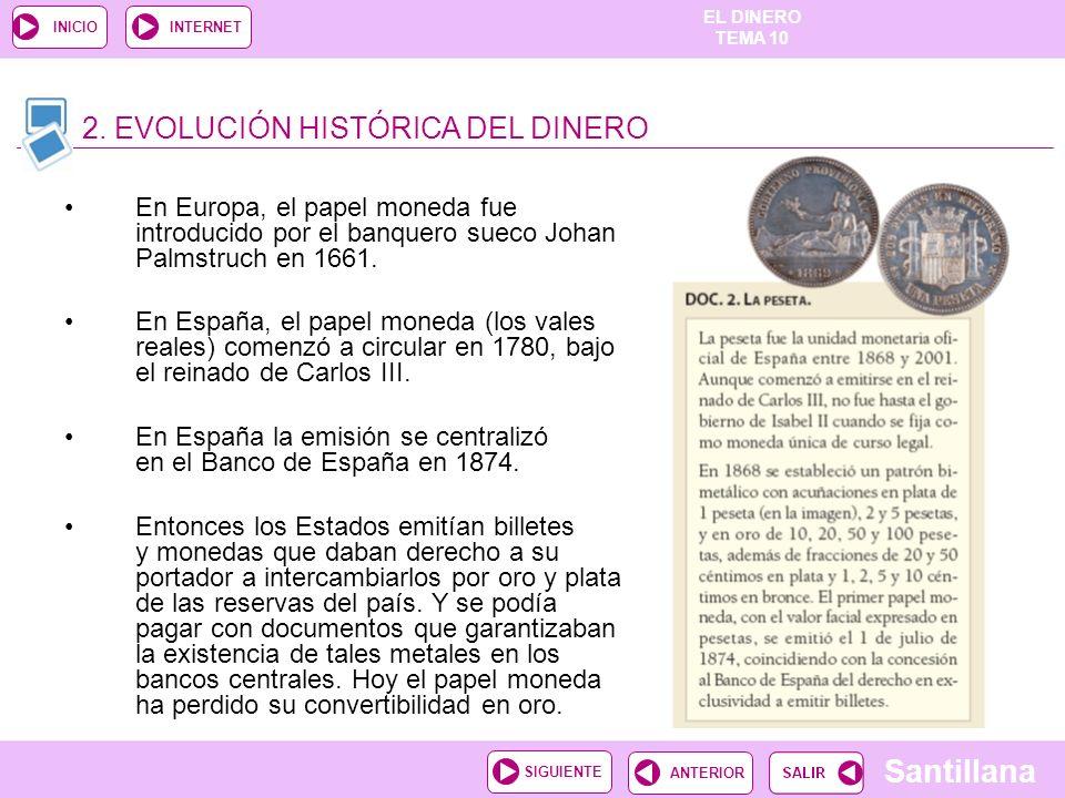 EL DINERO TEMA 10 Santillana ANTERIORSIGUIENTE INICIOINTERNET En Europa, el papel moneda fue introducido por el banquero sueco Johan Palmstruch en 166
