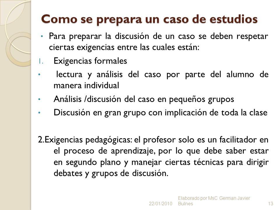Como se prepara un caso de estudios Para preparar la discusión de un caso se deben respetar ciertas exigencias entre las cuales están: 1. Exigencias f