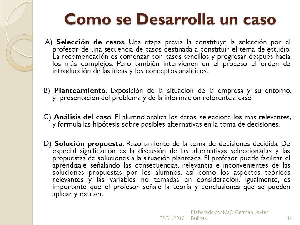 Como se Desarrolla un caso A) Selección de casos. Una etapa previa la constituye la selección por el profesor de una secuencia de casos destinada a co