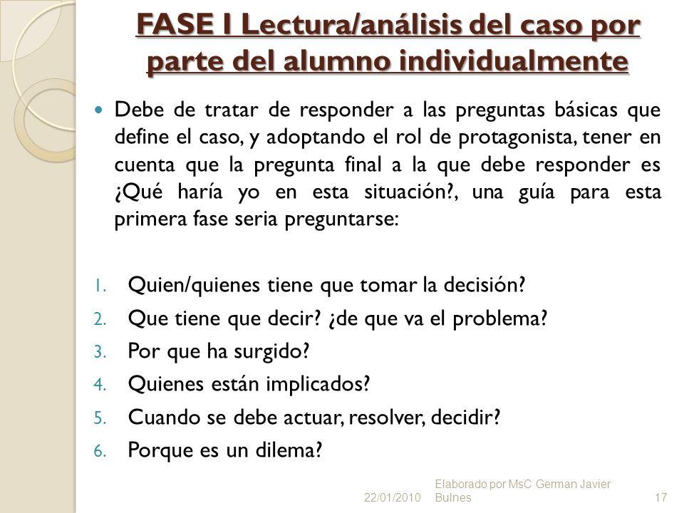 FASE I Lectura/análisis del caso por parte del alumno individualmente Debe de tratar de responder a las preguntas básicas que define el caso, y adopta