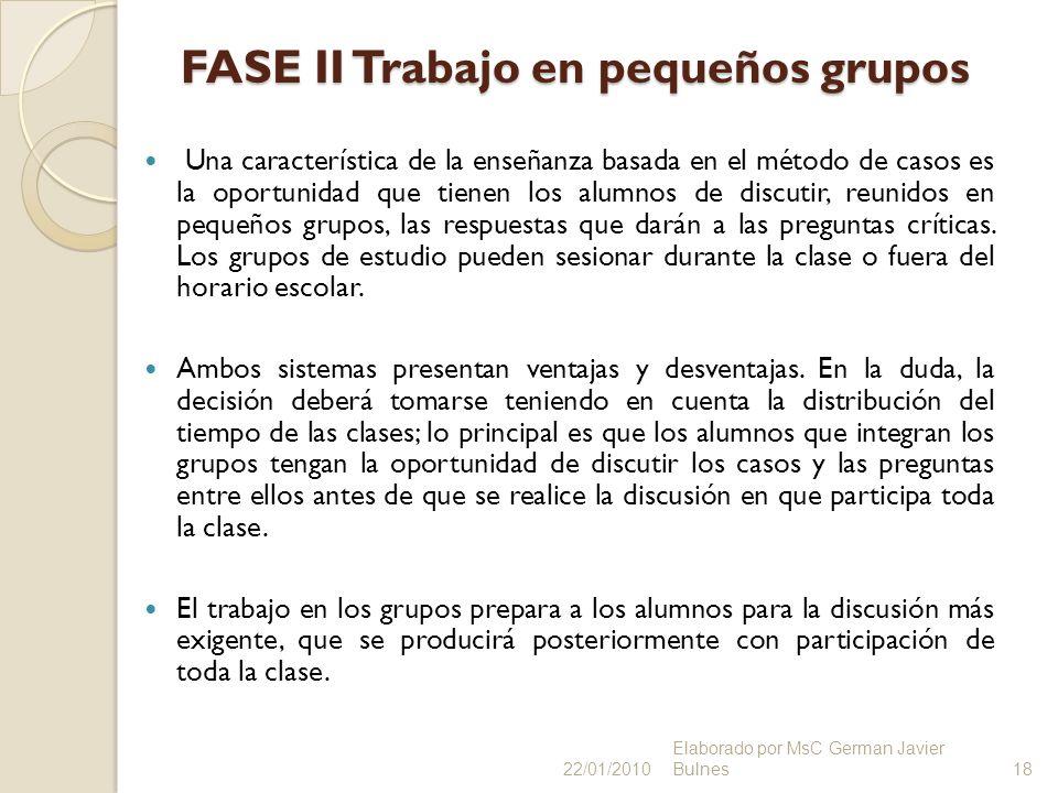 FASE II Trabajo en pequeños grupos FASE II Trabajo en pequeños grupos Una característica de la enseñanza basada en el método de casos es la oportunida