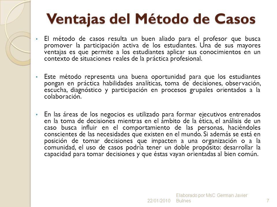 Ventajas del Método de Casos El método de casos resulta un buen aliado para el profesor que busca promover la participación activa de los estudiantes.