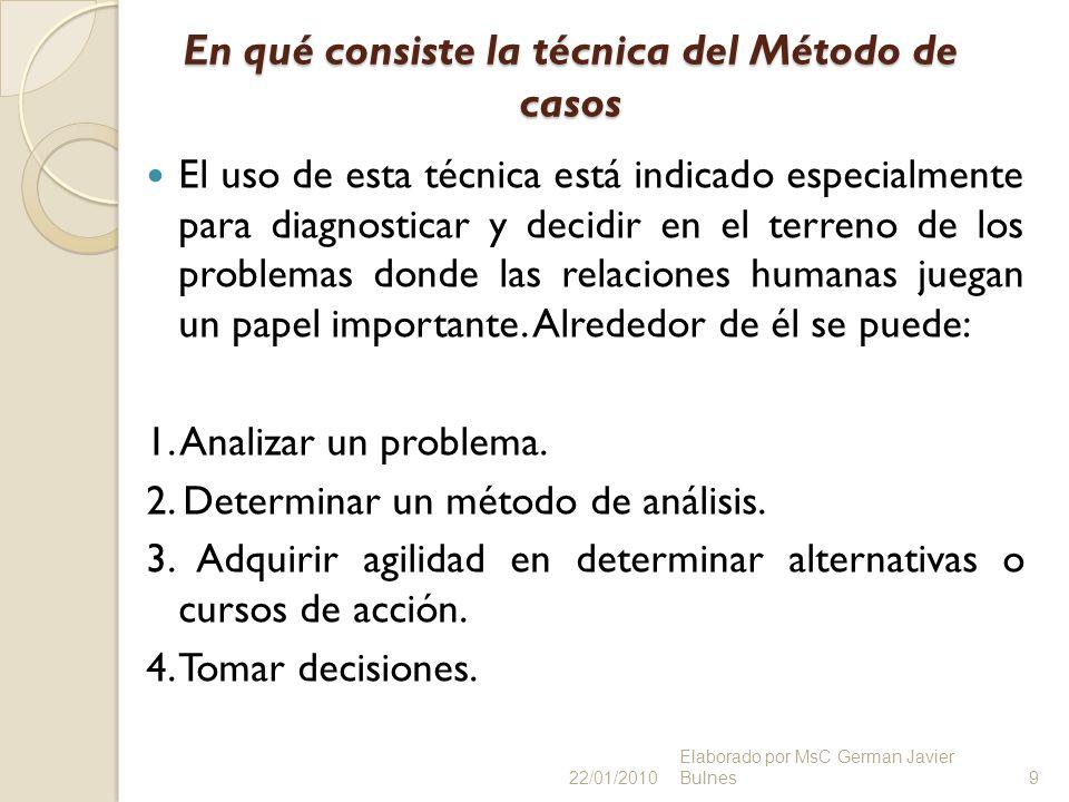 En qué consiste la técnica del Método de casos El uso de esta técnica está indicado especialmente para diagnosticar y decidir en el terreno de los pro