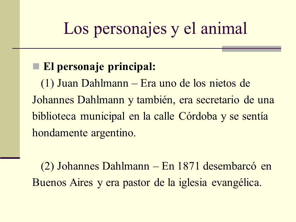 Los personajes y el animal El personaje principal: (1) Juan Dahlmann – Era uno de los nietos de Johannes Dahlmann y también, era secretario de una bib