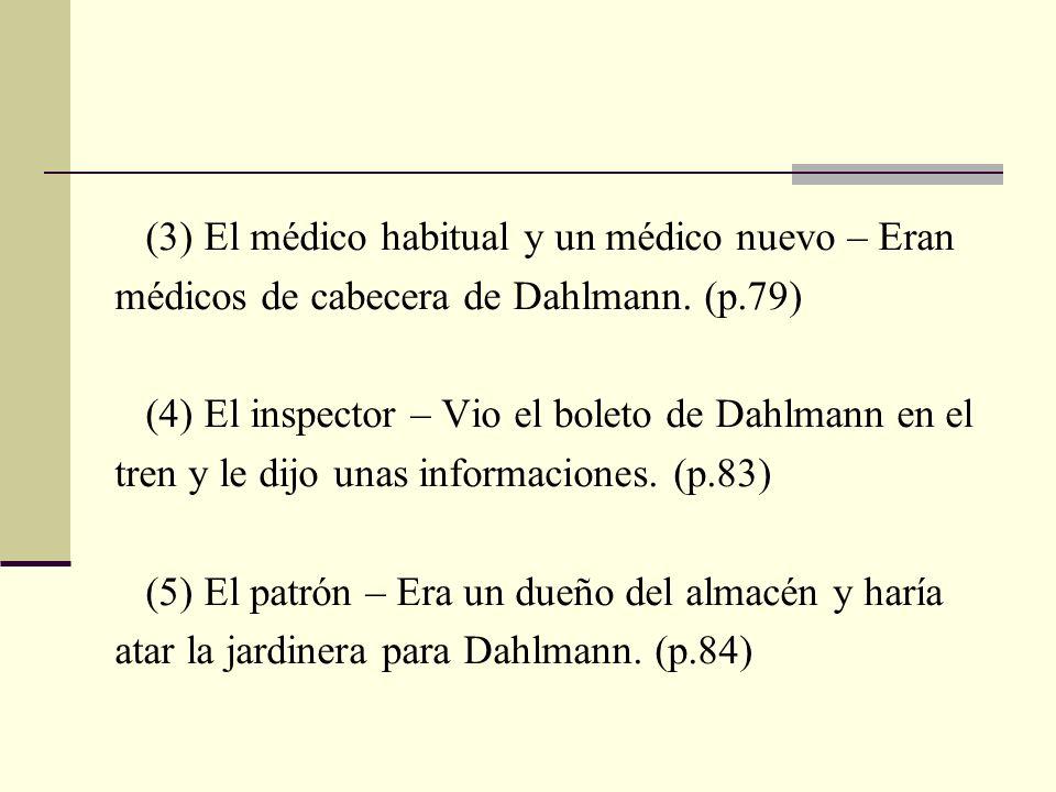 (3) El médico habitual y un médico nuevo – Eran médicos de cabecera de Dahlmann. (p.79) (4) El inspector – Vio el boleto de Dahlmann en el tren y le d