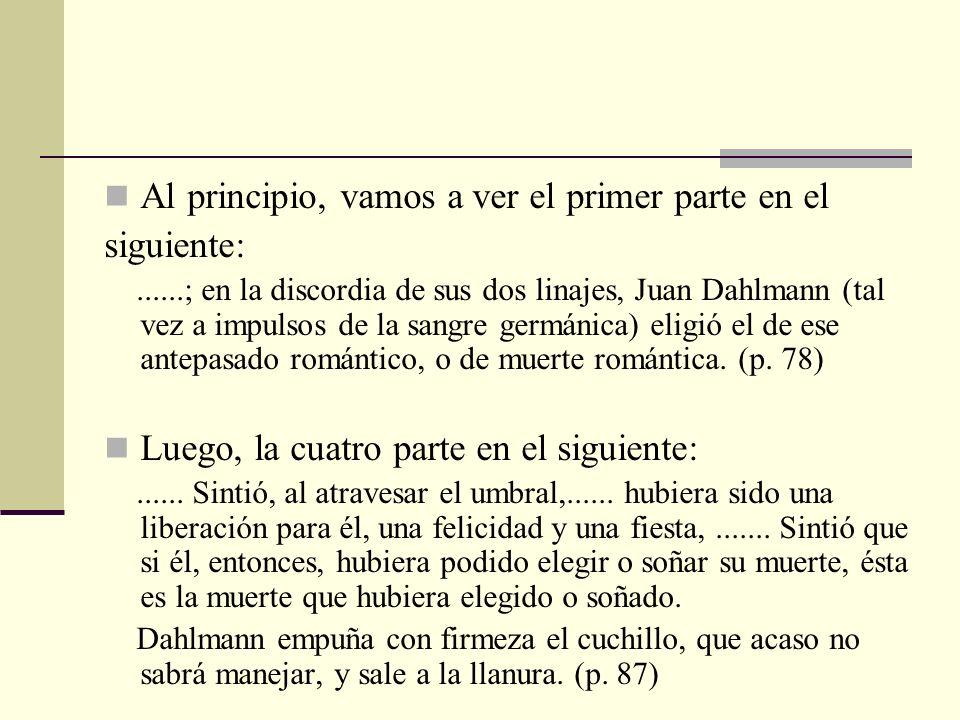 Al principio, vamos a ver el primer parte en el siguiente:......; en la discordia de sus dos linajes, Juan Dahlmann (tal vez a impulsos de la sangre g