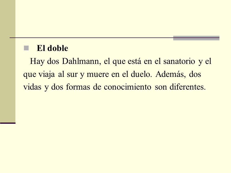 El doble Hay dos Dahlmann, el que está en el sanatorio y el que viaja al sur y muere en el duelo. Además, dos vidas y dos formas de conocimiento son d