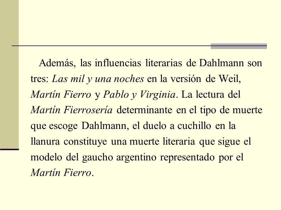 Además, las influencias literarias de Dahlmann son tres: Las mil y una noches en la versión de Weil, Martín Fierro y Pablo y Virginia. La lectura del