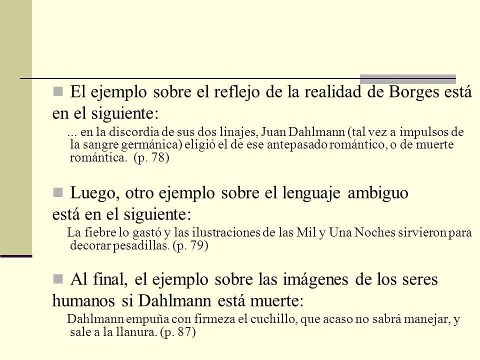 El ejemplo sobre el reflejo de la realidad de Borges está en el siguiente:... en la discordia de sus dos linajes, Juan Dahlmann (tal vez a impulsos de