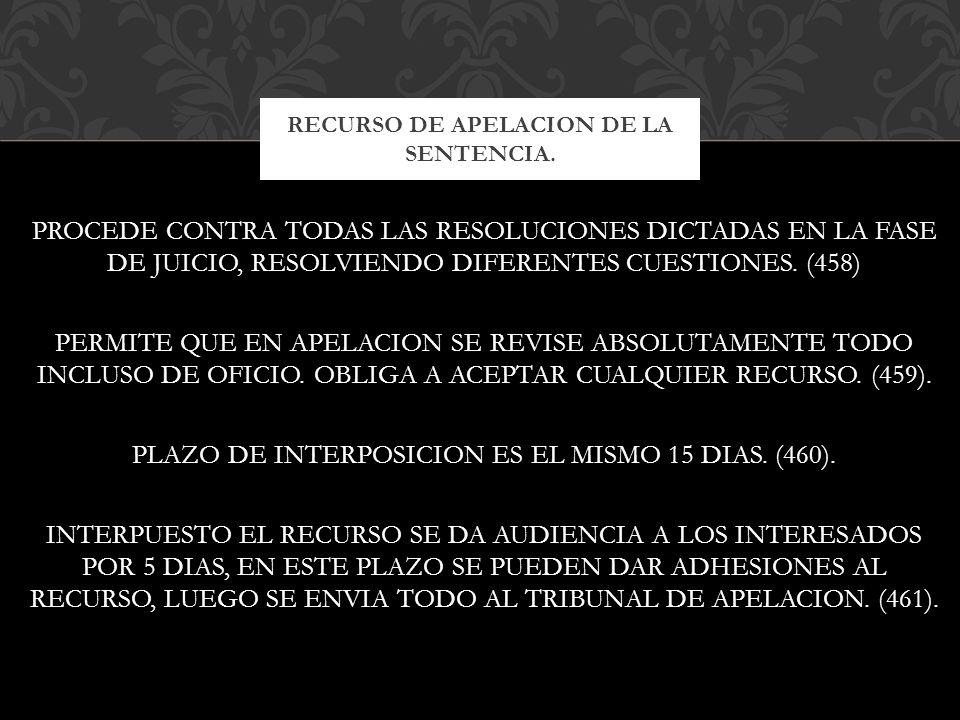 PROCEDE CONTRA TODAS LAS RESOLUCIONES DICTADAS EN LA FASE DE JUICIO, RESOLVIENDO DIFERENTES CUESTIONES. (458) PERMITE QUE EN APELACION SE REVISE ABSOL