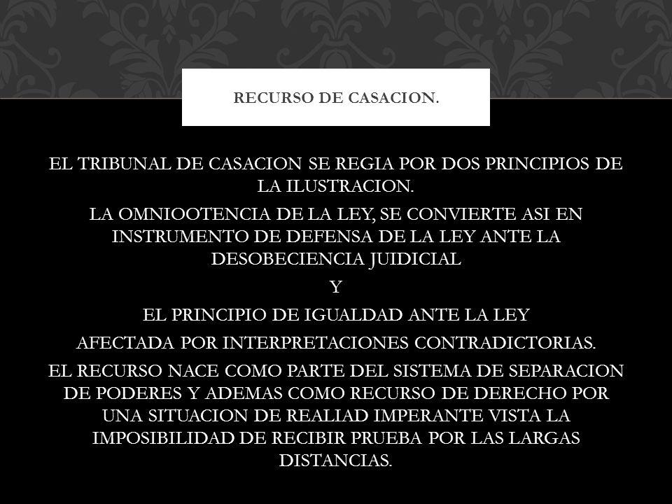 EL TRIBUNAL DE CASACION SE REGIA POR DOS PRINCIPIOS DE LA ILUSTRACION. LA OMNIOOTENCIA DE LA LEY, SE CONVIERTE ASI EN INSTRUMENTO DE DEFENSA DE LA LEY