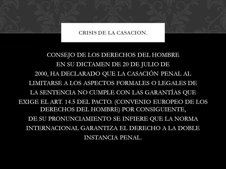 CONSEJO DE LOS DERECHOS DEL HOMBRE EN SU DICTAMEN DE 20 DE JULIO DE 2000, HA DECLARADO QUE LA CASACIÓN PENAL AL LIMITARSE A LOS ASPECTOS FORMALES O LE