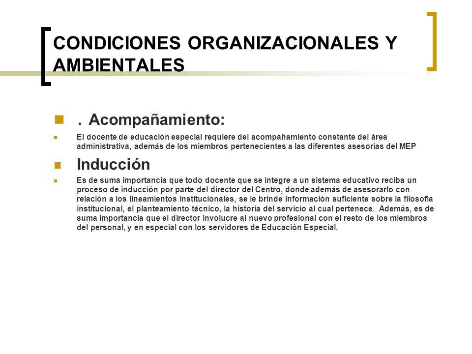 CONDICIONES ORGANIZACIONALES Y AMBIENTALES. Acompañamiento: El docente de educación especial requiere del acompañamiento constante del área administra