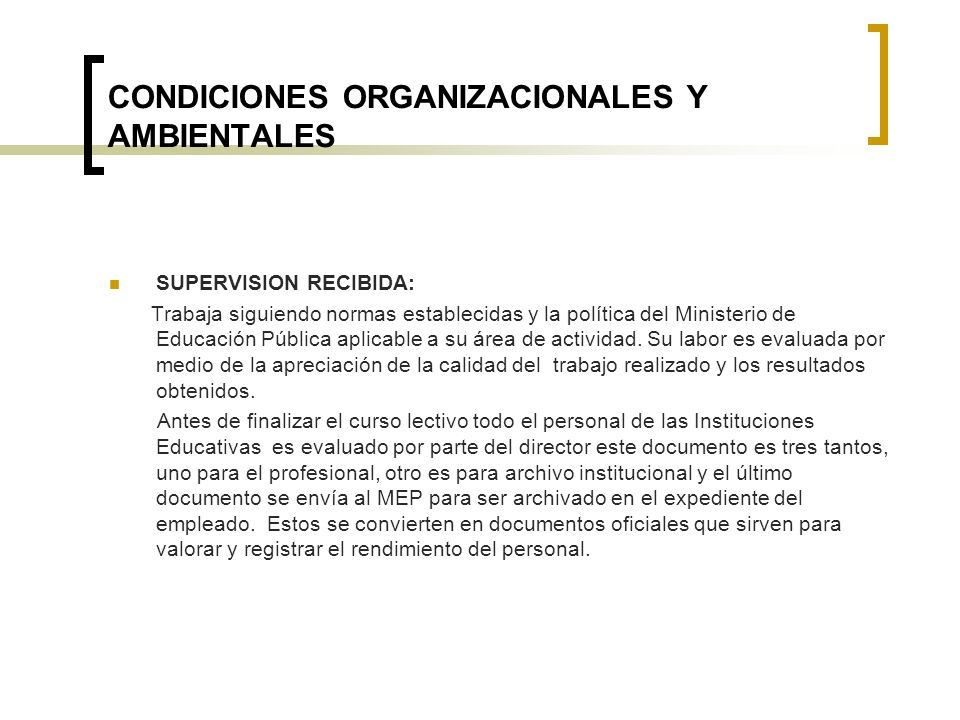CONDICIONES ORGANIZACIONALES Y AMBIENTALES SUPERVISION RECIBIDA: Trabaja siguiendo normas establecidas y la política del Ministerio de Educación Públi