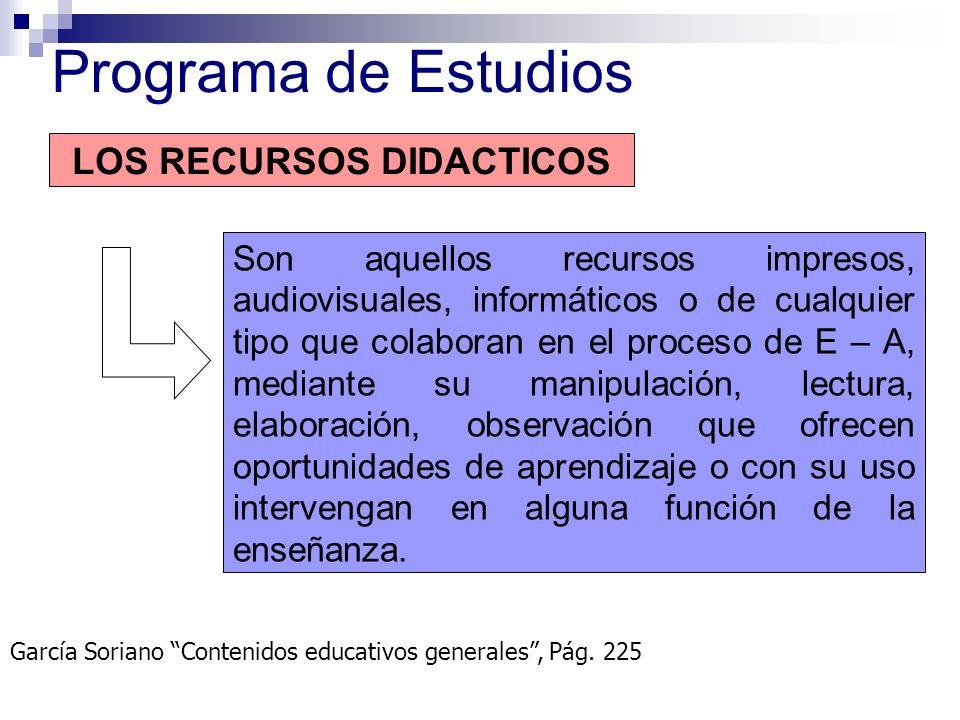 LOS RECURSOS DIDACTICOS Son aquellos recursos impresos, audiovisuales, informáticos o de cualquier tipo que colaboran en el proceso de E – A, mediante