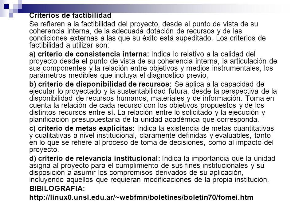 Criterios de factibilidad Se refieren a la factibilidad del proyecto, desde el punto de vista de su coherencia interna, de la adecuada dotación de rec