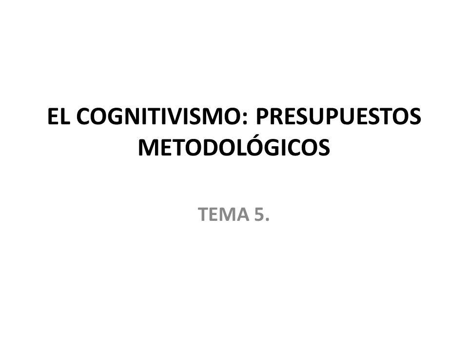 EL COGNITIVISMO: PRESUPUESTOS METODOLÓGICOS TEMA 5.