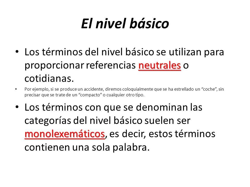 El nivel básico neutrales Los términos del nivel básico se utilizan para proporcionar referencias neutrales o cotidianas. Por ejemplo, si se produce u