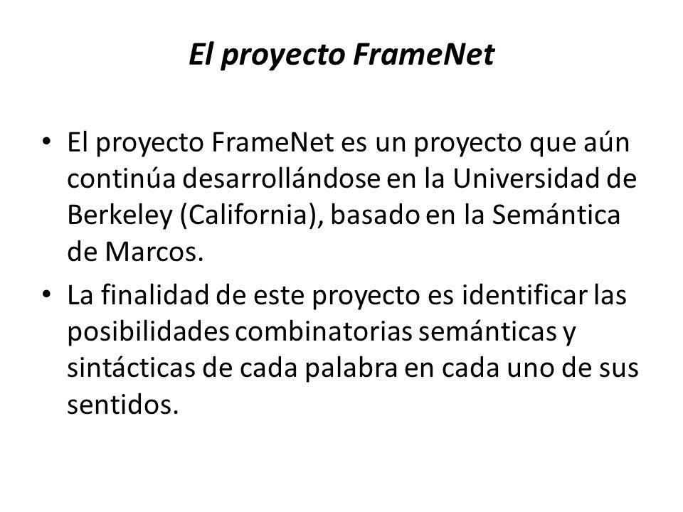 El proyecto FrameNet El proyecto FrameNet es un proyecto que aún continúa desarrollándose en la Universidad de Berkeley (California), basado en la Sem