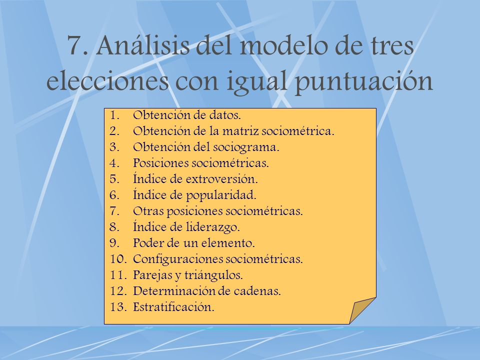 7. Análisis del modelo de tres elecciones con igual puntuación 1.Obtención de datos. 2.Obtención de la matriz sociométrica. 3.Obtención del sociograma