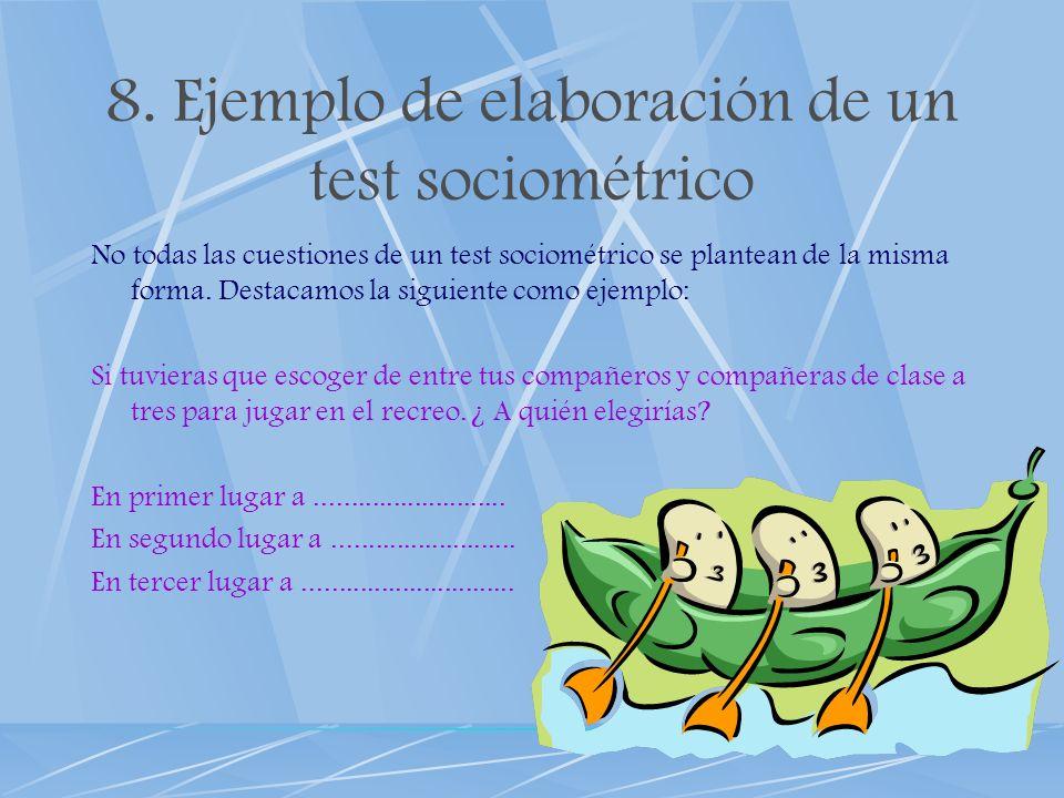 8. Ejemplo de elaboración de un test sociométrico No todas las cuestiones de un test sociométrico se plantean de la misma forma. Destacamos la siguien
