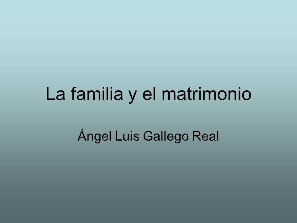La familia y el matrimonio Ángel Luis Gallego Real