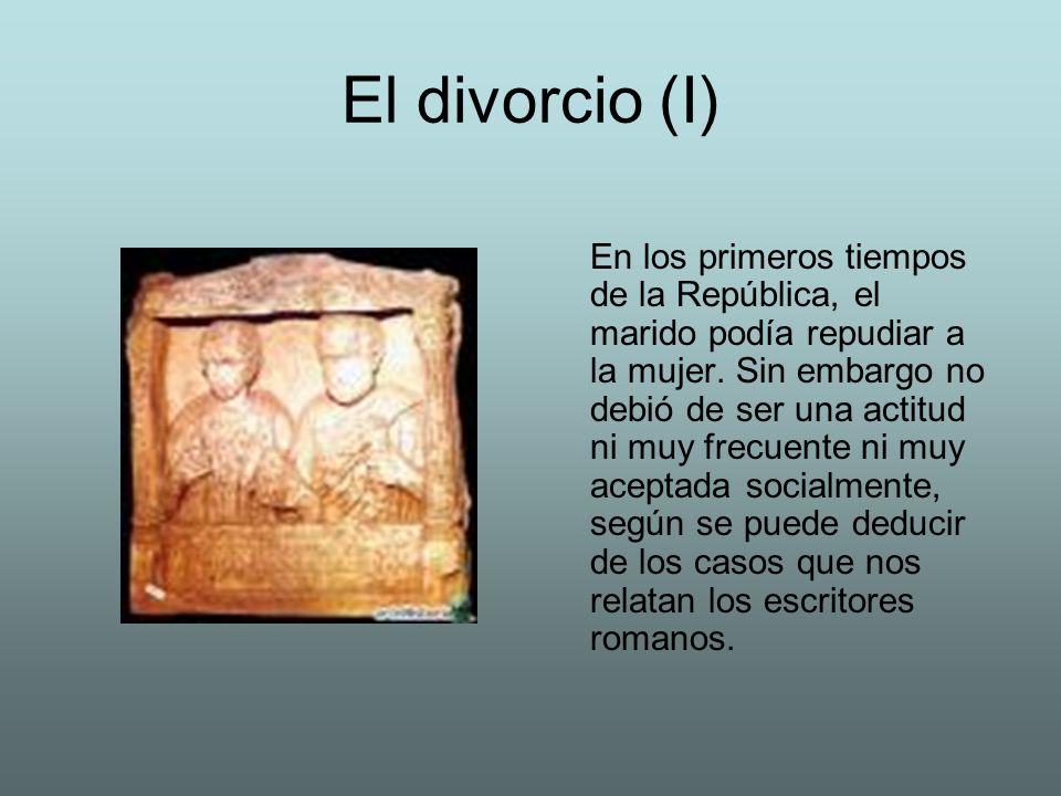 El divorcio (I) En los primeros tiempos de la República, el marido podía repudiar a la mujer. Sin embargo no debió de ser una actitud ni muy frecuente