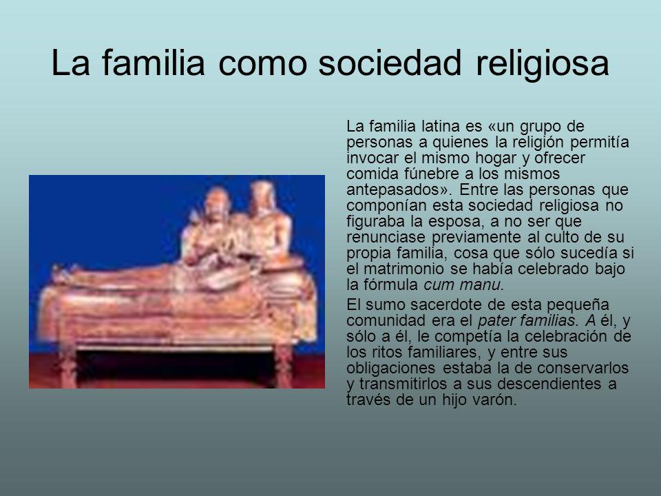 La familia como sociedad religiosa La familia latina es «un grupo de personas a quienes la religión permitía invocar el mismo hogar y ofrecer comida f