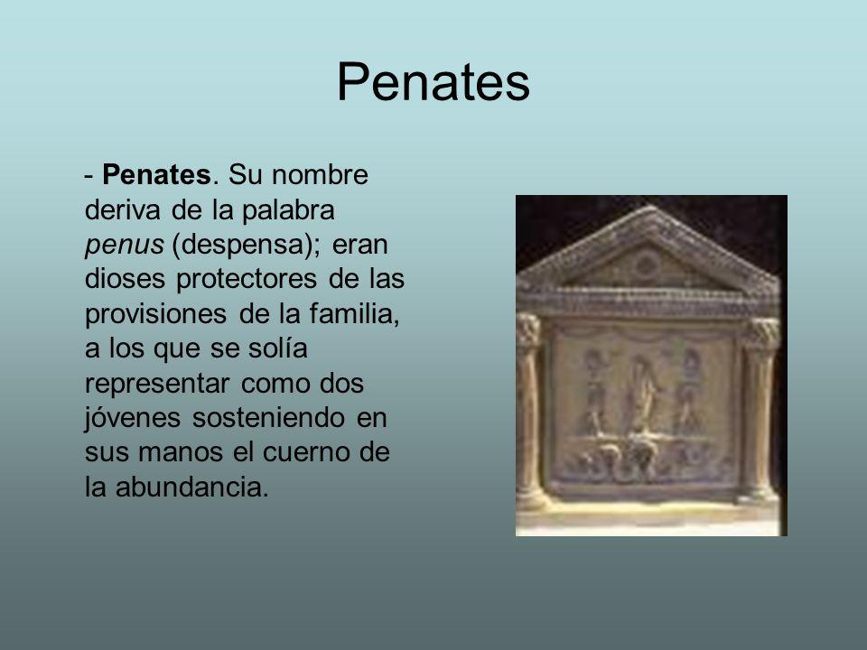 Penates - Penates. Su nombre deriva de la palabra penus (despensa); eran dioses protectores de las provisiones de la familia, a los que se solía repre