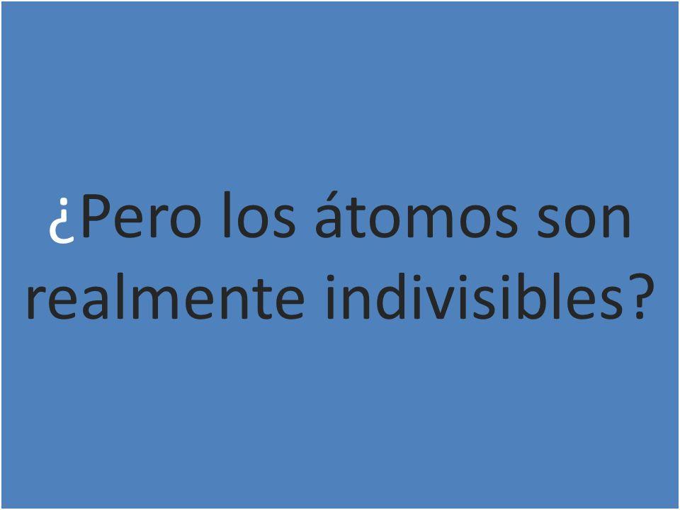 ¿Pero los átomos son realmente indivisibles?
