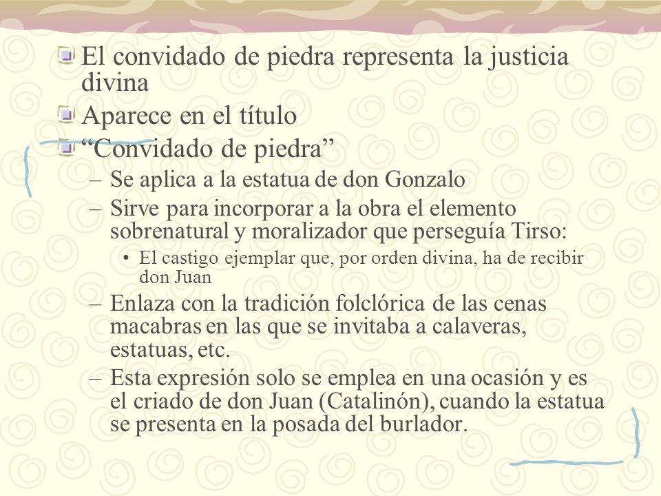 El convidado de piedra representa la justicia divina Aparece en el título Convidado de piedra –Se aplica a la estatua de don Gonzalo –Sirve para incor