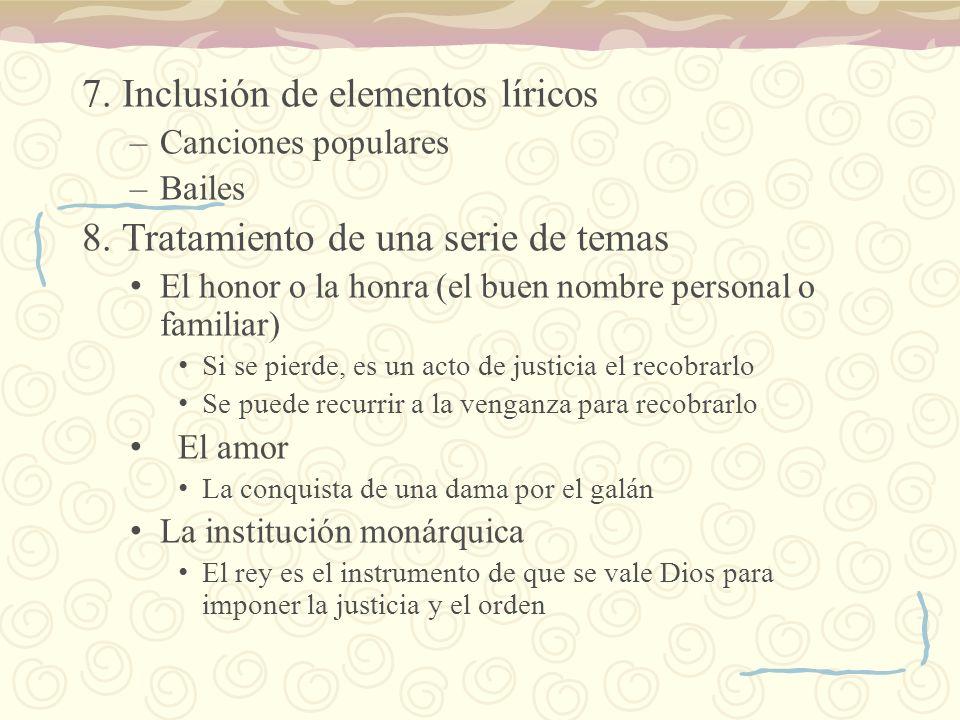 7. Inclusión de elementos líricos –Canciones populares –Bailes 8. Tratamiento de una serie de temas El honor o la honra (el buen nombre personal o fam