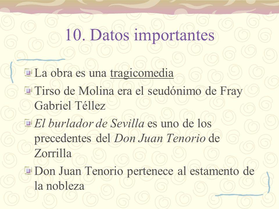 10. Datos importantes La obra es una tragicomedia Tirso de Molina era el seudónimo de Fray Gabriel Téllez El burlador de Sevilla es uno de los precede