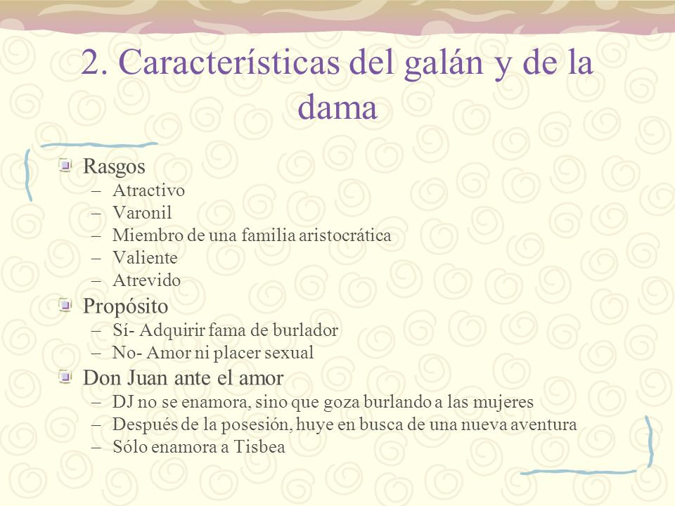 2. Características del galán y de la dama Rasgos –Atractivo –Varonil –Miembro de una familia aristocrática –Valiente –Atrevido Propósito –Sí- Adquirir
