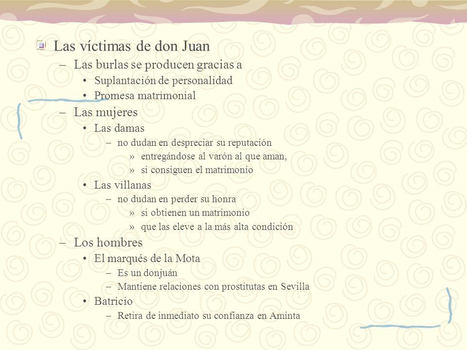 Las víctimas de don Juan –Las burlas se producen gracias a Suplantación de personalidad Promesa matrimonial –Las mujeres Las damas –no dudan en despre