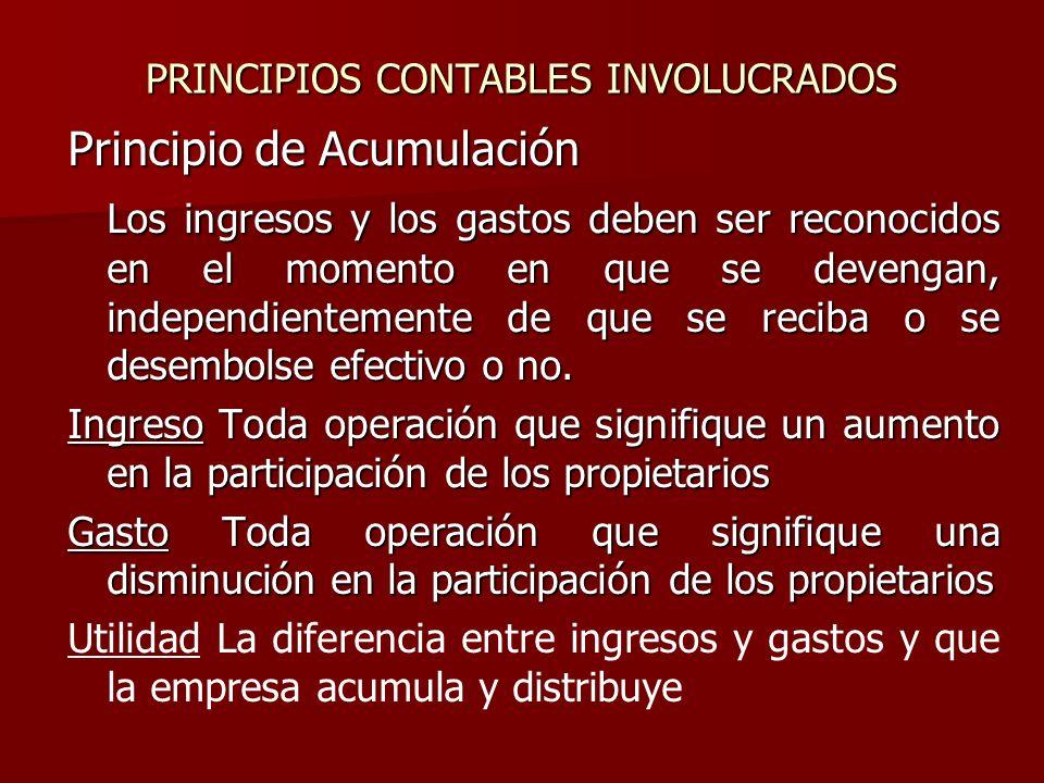 PRINCIPIOS CONTABLES INVOLUCRADOS Principio de Acumulación Los ingresos y los gastos deben ser reconocidos en el momento en que se devengan, independi