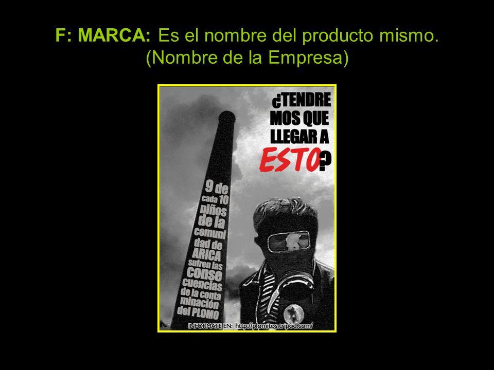 F: MARCA: Es el nombre del producto mismo. (Nombre de la Empresa)