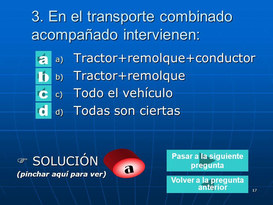 16 2. El ferroutage es : a) El tipo de transporte que combina los modos ferrocarril y marítimo b) Una técnica que permite cargar camiones enteros sobr