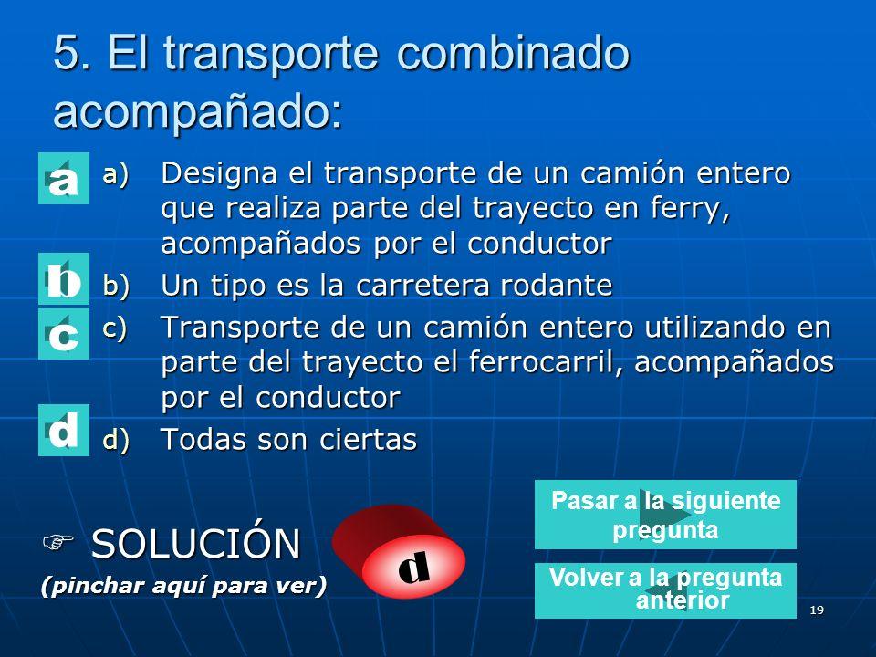 18 4. La carretera rodante: a) Es un transporte combinado carretera/ferrocarril acompañado. b) Es el transporte de un camión entero sobre vagones espe