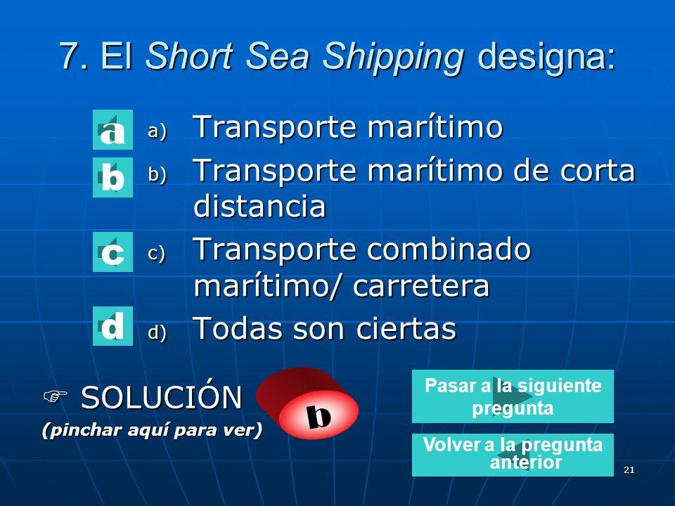 20 6. El sistema canguro es: a) Un transporte combinado marítimo- carretera-ferrocarril. b) Un transporte combinado con vagones especiales. c) Un tran