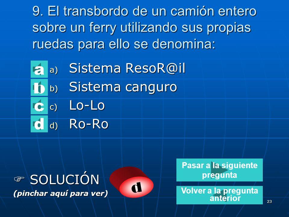 22 8. El transbordo utilizando equipos de elevación se denomina: a) Sistema UFR b) Ferrouage c) Lo-Lo d) Ro-Ro SOLUCIÓN SOLUCIÓN (pinchar aquí para ve