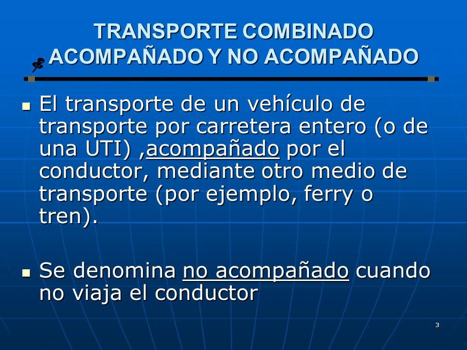 3 TRANSPORTE COMBINADO ACOMPAÑADO Y NO ACOMPAÑADO El transporte de un vehículo de transporte por carretera entero (o de una UTI),acompañado por el conductor, mediante otro medio de transporte (por ejemplo, ferry o tren).