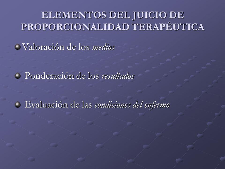 ELEMENTOS DEL JUICIO DE PROPORCIONALIDAD TERAPÉUTICA Valoración de los medios Ponderación de los resultados Ponderación de los resultados Evaluación d