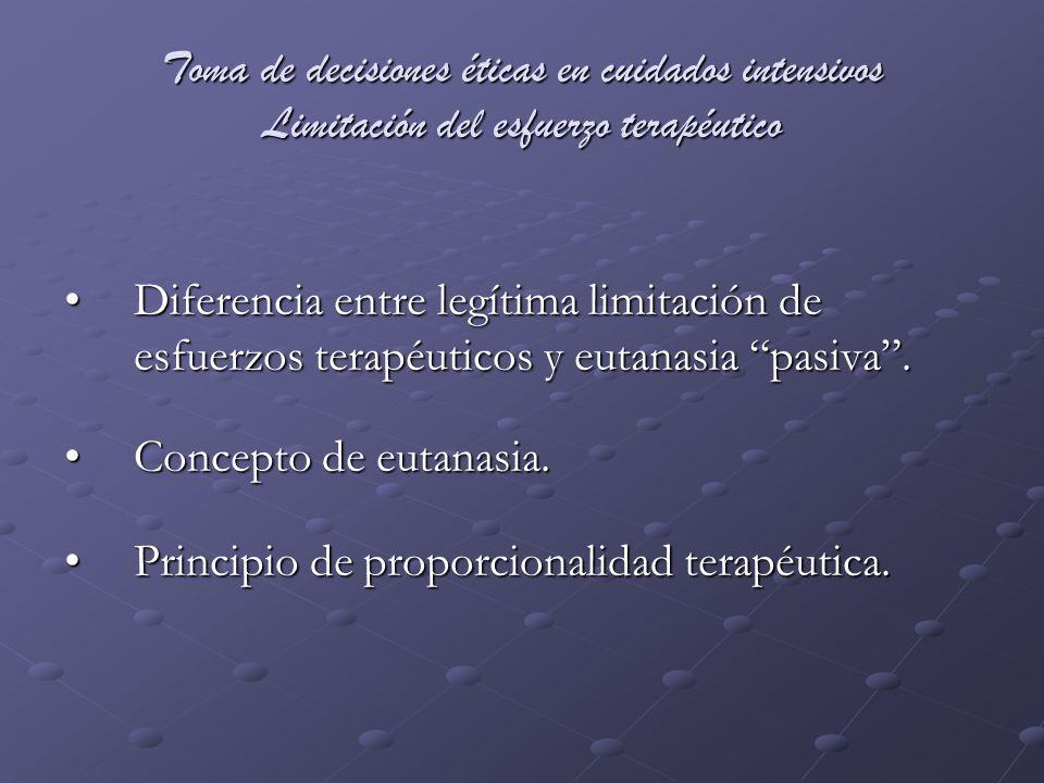 Toma de decisiones éticas en cuidados intensivos Limitación del esfuerzo terapéutico Diferencia entre legítima limitación de esfuerzos terapéuticos y