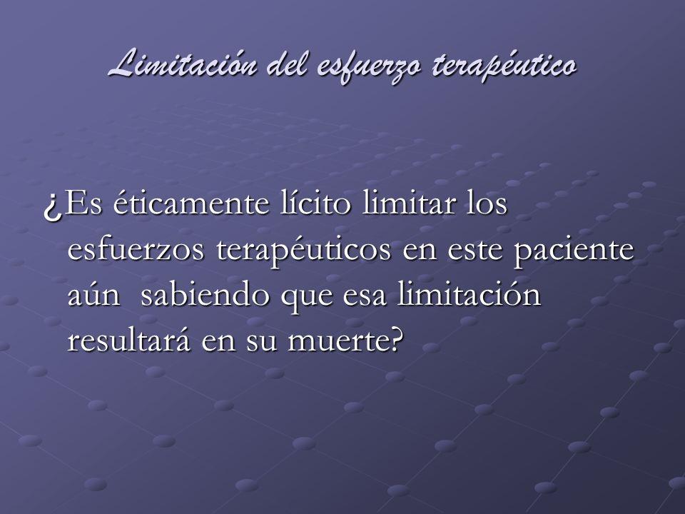 Limitación del esfuerzo terapéutico EUTANASIA: Acción u omisión que por su naturaleza o en su intención acelera la muerte a fin de eliminar el sufrimiento.