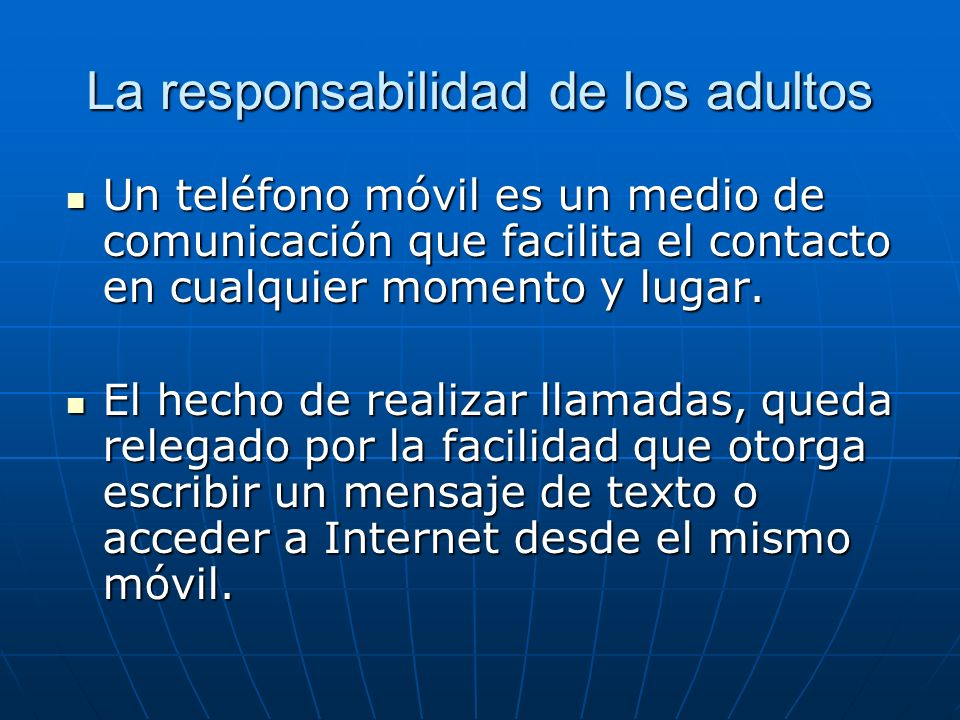 La responsabilidad de los adultos Un teléfono móvil es un medio de comunicación que facilita el contacto en cualquier momento y lugar. Un teléfono móv