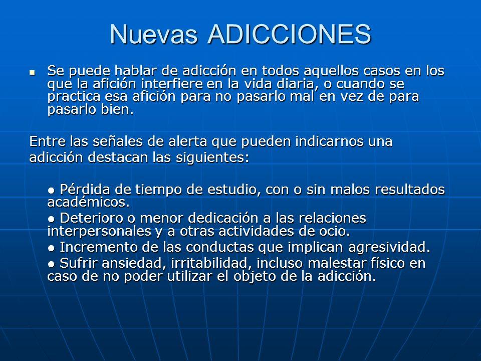 Nuevas ADICCIONES Se puede hablar de adicción en todos aquellos casos en los que la afición interfiere en la vida diaria, o cuando se practica esa afi