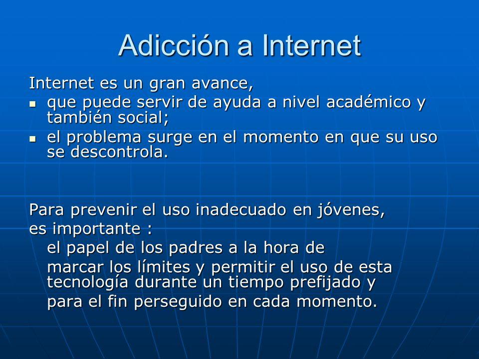 Adicción a Internet Internet es un gran avance, que puede servir de ayuda a nivel académico y también social; que puede servir de ayuda a nivel académ