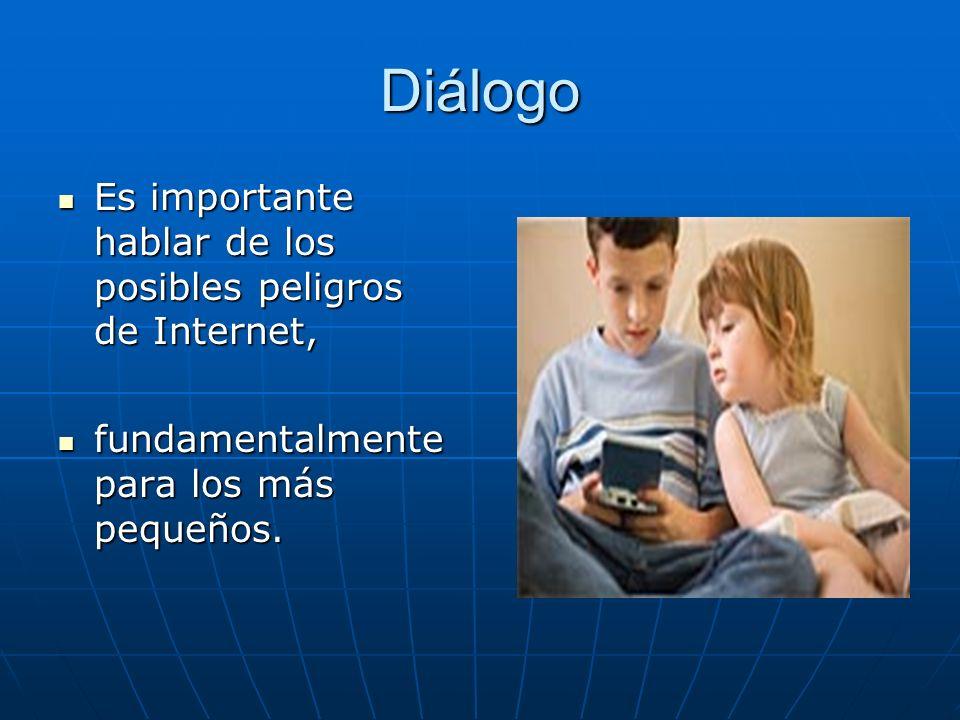 Diálogo Es importante hablar de los posibles peligros de Internet, Es importante hablar de los posibles peligros de Internet, fundamentalmente para lo